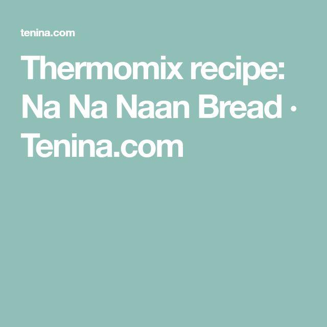 Thermomix recipe: Na Na Naan Bread · Tenina.com
