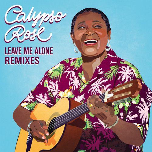 Calypso Rose feat. Manu Chao - Leave Me Alone Remixes (EP Release)  #BecauseMusic #CalypsoRose #CalypsoRose #Freakmakers #Freakmakers #Kubiyashi #Kubiyashi #LeaveMeAlone #LeaveMeAloneRemix #MachelMontano #MachelMontano #ManuChao #ManuChao #MaturityMusicLimited #Roscius #Roscius #StonetreeMusic #TemeTan #TemeTan