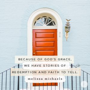 Because of His grace, we have stories of redemption and faith to tell. We don't need a perfect situation to bring glory to who He is. Just like our home doesn't need to be perfect to be a perfectly creative setting in which to tell His story.  - Melissa Michaels