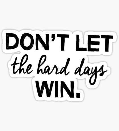 Dont let the hard days win sticker