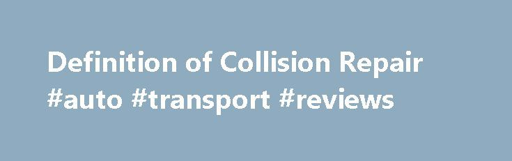 Definition of Collision Repair #auto #transport #reviews http://autos.remmont.com/definition-of-collision-repair-auto-transport-reviews/  #auto collision repair # Definition of Collision Repair Other People Are Reading Responsibilities A collision repair technician is an expert in repairing damaged cars. Before the technician begins work on... Read more >The post Definition of Collision Repair #auto #transport #reviews appeared first on Auto.