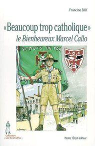 Beaucoup trop catholique : le bienheureux Marcel Callo