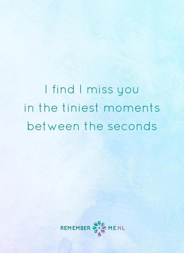 Tijd is een klein begrip. Een quote over het afscheid, het verdriet en het gemis na de dood van een geliefde. Vind meer inspiratie over de uitvaart en rouwen op http://www.rememberme.nl