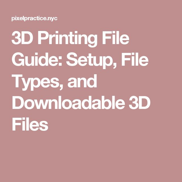 3D Printing File Guide: Setup, File Types, and Downloadable 3D Files