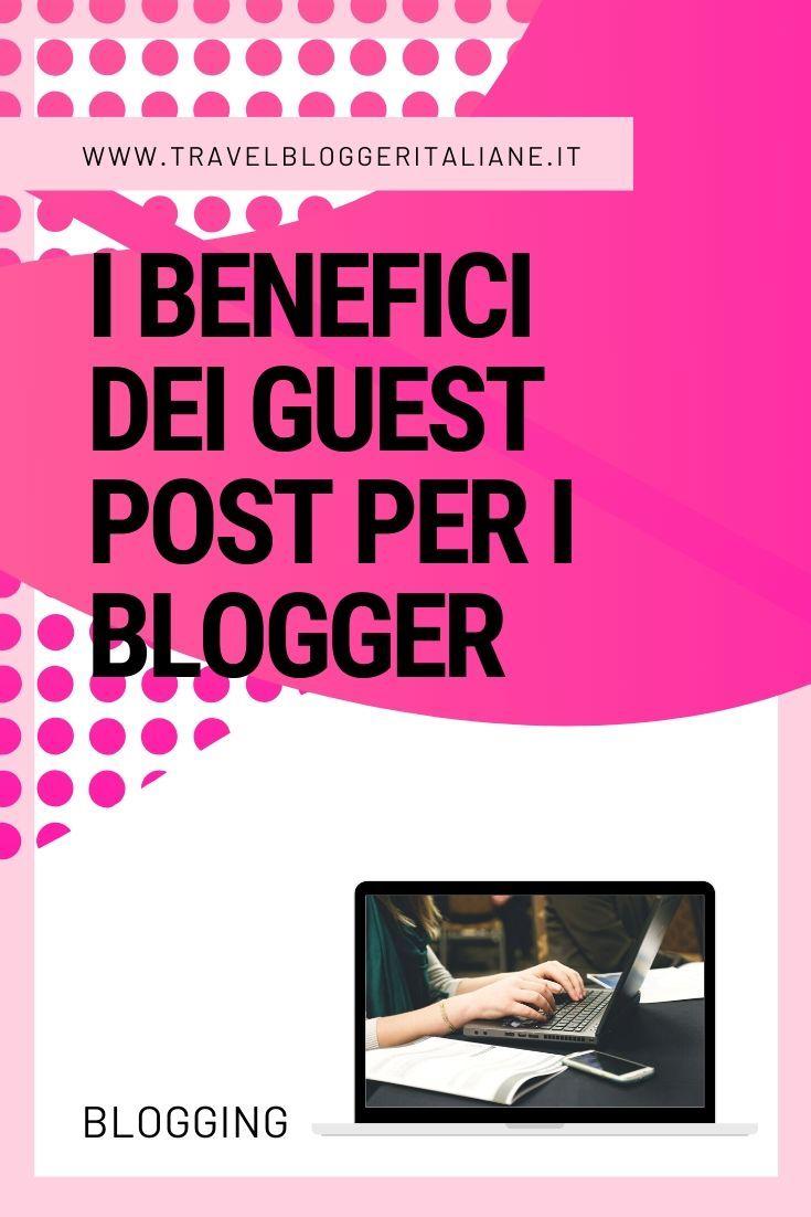 Quali Sono I Benefici Dei Guest Post Per I Blogger Travel Blogger Italiane Nel 2020 Blog Tips Blogging Blogger