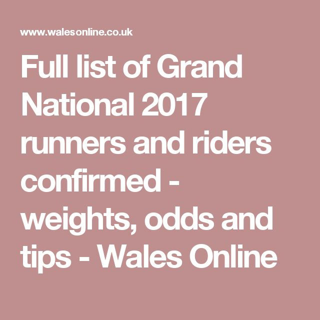 Full list of Grand National 2017 runners and riders confirmed - weights, odds and tips - Wales Online