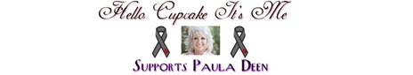 Hello Cupcake It's Me-Supports Paula Deen