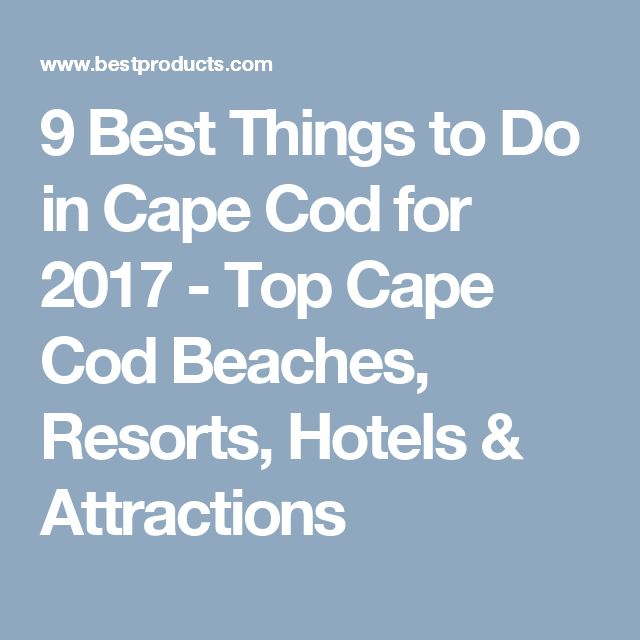 9 Best Things to Do in Cape Cod for 2017 - Top Cape Cod Beaches, Resorts, Hotels & Attractions