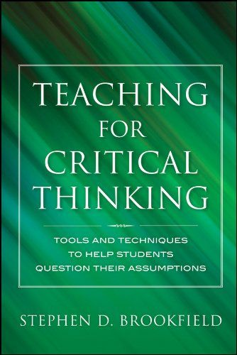 stephen brookfield teaching for critical thinking In teaching for critical thinking, stephen brookfield builds on his last three decades of experience running workshops and teaching courses on critical thinking to explore how student learn to think this way, and what teachers can do to help students develop this capacity.