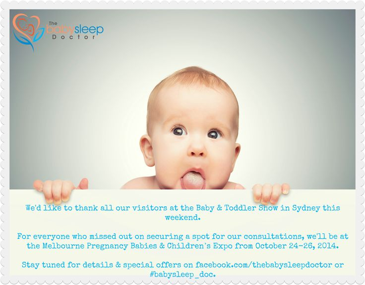 We'd like to thank all our visitors at the Baby & Toddler Show in Sydney this weekend.  For everyone who missed out on securing a spot for our consultations, we'll be at the Melbourne Pregnancy, Babies & Children's Expo from October 24-26, 2014. Stay tuned for details & special offers on facebook.com/thebabysleepdoctor or #babysleep_doc
