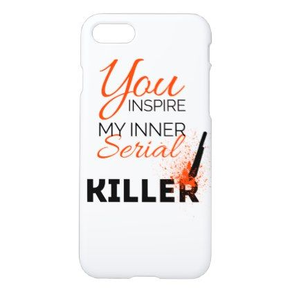 You inspire my inner serial killer iPhone 8/7 case - humor funny fun humour humorous gift idea