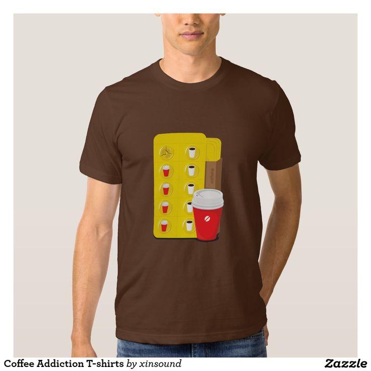 Coffee Addiction T-shirts