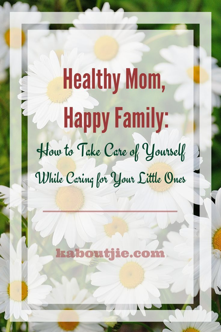 Healthy Mom, Happy Family - How to take care of yourself while caring for your little ones    It is so easy to lose sight of yourself as a mom and focus all your attention and energy on your family. However it is so important to take care of yourself so that you are in good health both physically and mentally to look after your loved ones. Remember that if you are a healthy mom you can have a happy family!    #guestpost #selfcare #mommy