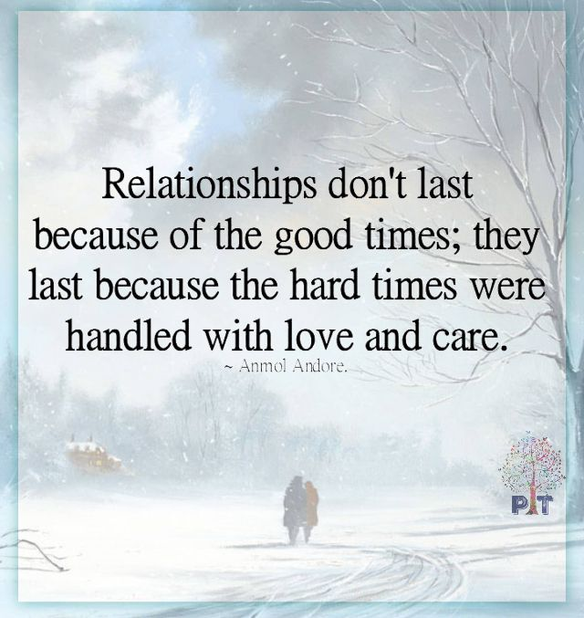 Relationships Don T Last Because Of The Good Times They Last Because The Bad Times Were Handled With Care Bad Times Quote Bad Quotes Crazy About You