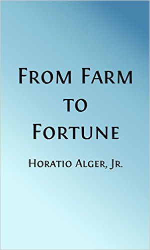 Amazon.com: From Farm to Fortune (Illustrated): or, Nat Nason's Strange Experience (Classic Fiction for Young Adults Book 80) eBook: Horatio Alger Jr.: Kindle Store