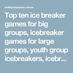 Top ten ice breaker games for big groups, icebreaker games for large groups, youth group icebreakers, icebreaker games for big groups | Youth Group Games | Games, ideas, icebreakers, activities for youth groups, youth ministry and churches.