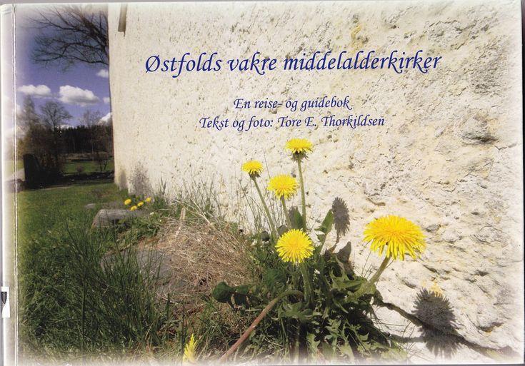"""""""Østfolds vakre middelalderkirker -  en reise- og guidebok"""" av Tore E Thorkildsen"""