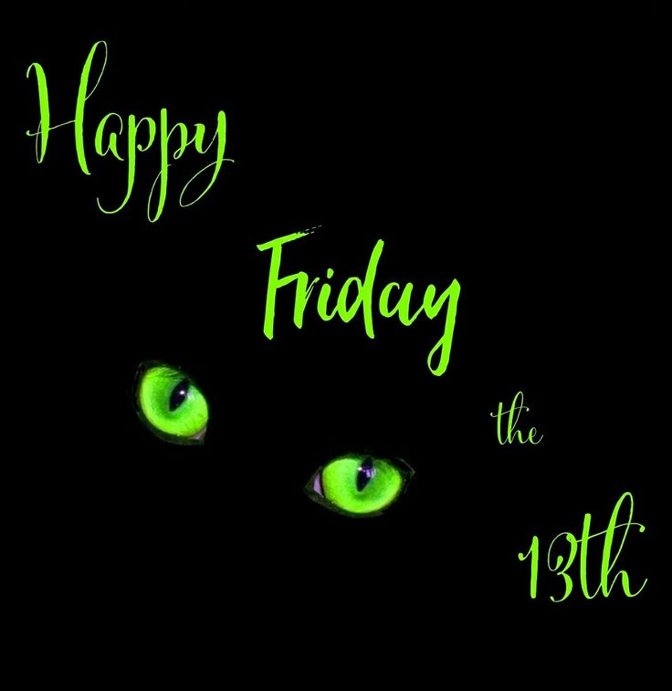 HAPPY FRIDAY THE 13TH!  #happyfriday #fridaymeme #fridays #the13th #happyfridaythe13th #friday #fridaythe13th #funnymemes #friday13th #meme #memes #memesdaily #blackcat #black #cat #greeneyes #neon #green
