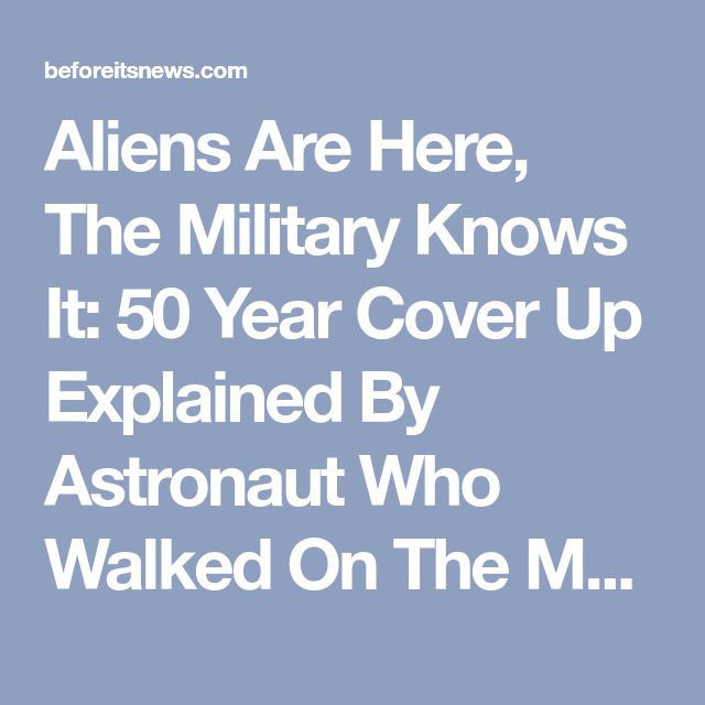 Aliens Are Here, The Military Knows It:  50 Year Cover Up Explained By Astronaut  Who Walked On The Moon | Beyond Science