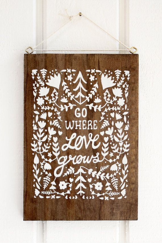 Go where the love is. Yes. :: Screen Print on Wood by satchelandsage