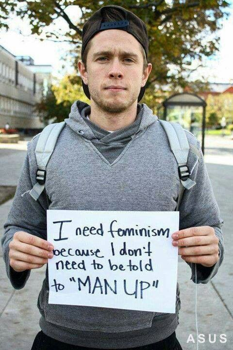 """We should not tell men to """"man up"""". As a feminist I support this. Using gender neutral stuff like """"get your act together"""" could be useful but it is probably better to see what can be done to make the person feel better."""