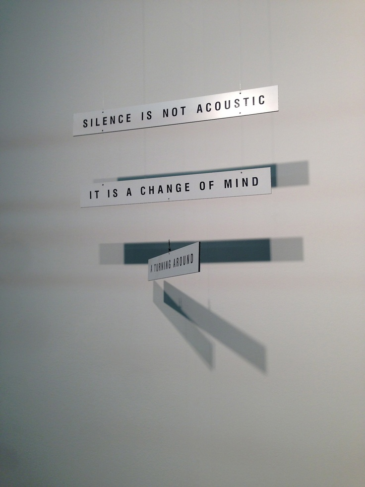 WE SEE BEAUTY // Silence is Not Acoustic // It is a Change of Mind // A Turning Around // Text source: John Cage