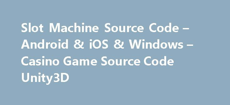 Slot Machine Source Code – Android & iOS & Windows – Casino Game Source Code Unity3D http://casino4uk.com/2017/11/10/slot-machine-source-code-android-ios-windows-casino-game-source-code-unity3d/  Slot Machine Source Code – Android & iOS & Windows – Casino Game Source Code Unity3DThe post Slot Machine Source Code – Android & iOS & Windows – Casino Game Source Code Unity3D appeared first on Casino4uk.com.