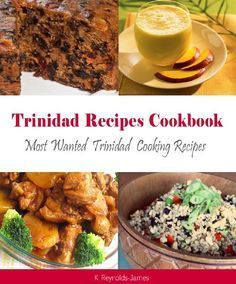 Trinidad Recipes Cookbook: Most Wanted Trinidad Cooking Recipes (Caribbean Recipes) by K Reynolds-James