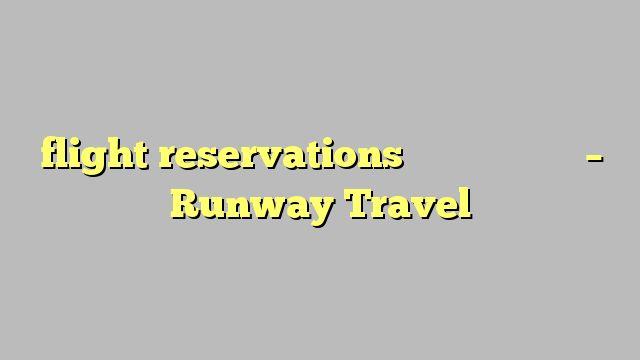 flight reservations   موظف حجز طيران - Runway Travel