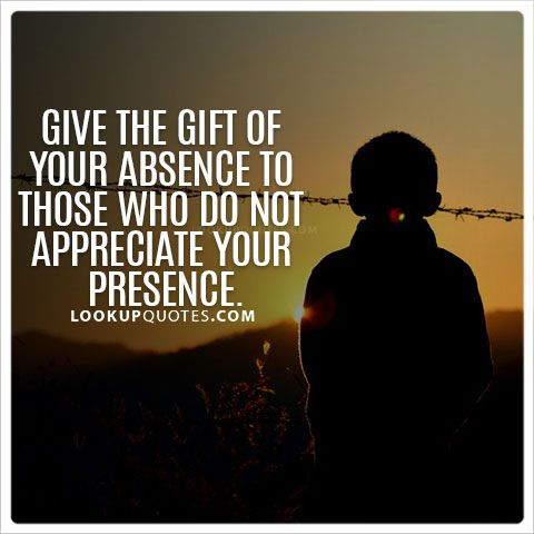 Give the gift of your absence Give the gift of your absence to those who do not appreciate your presence. #quotes #lifequotes #appeciate