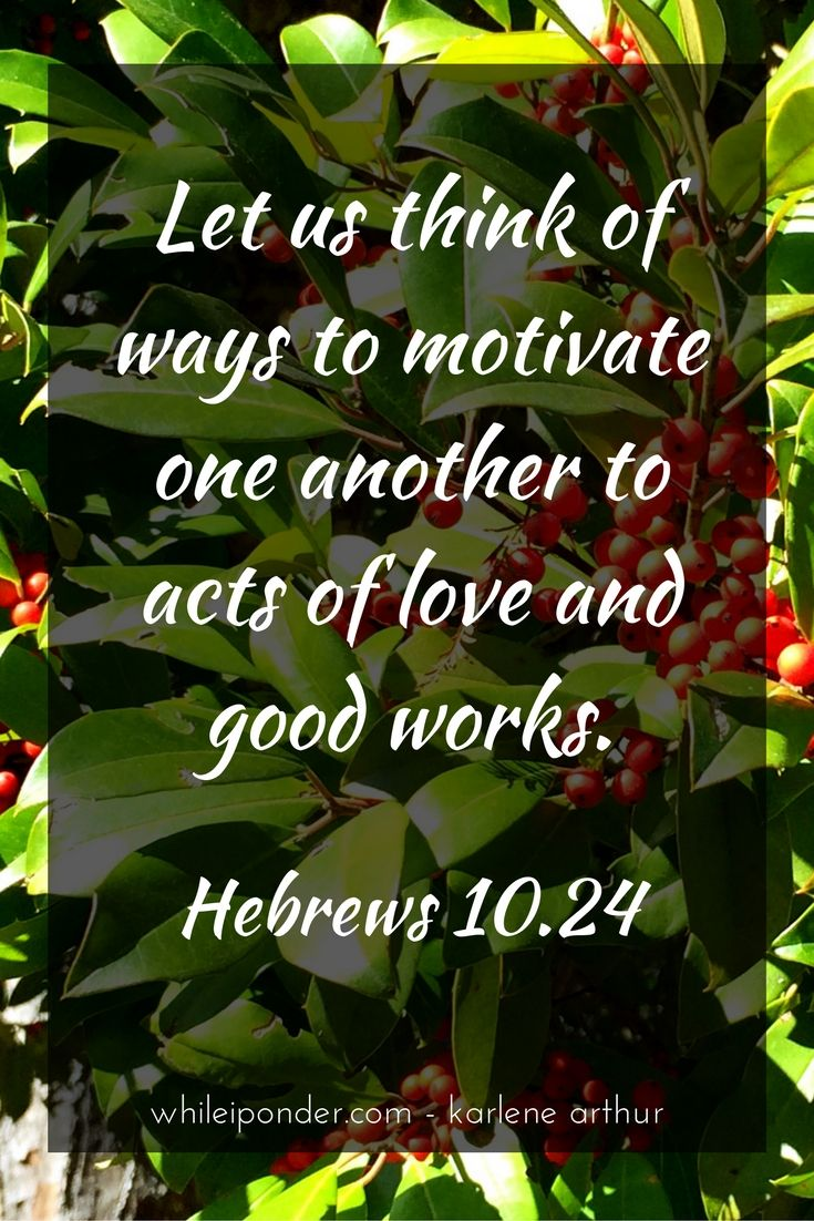 Let us think of ways to motivate one another to acts of love and good works.
