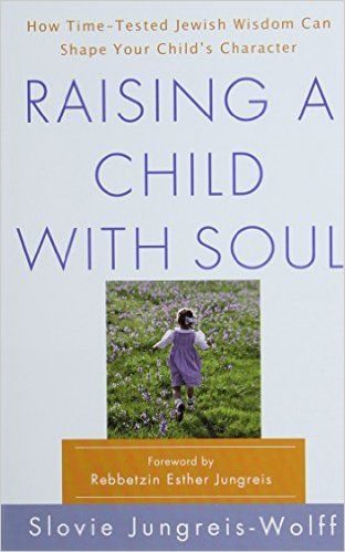 Raising a Child with Soul: How Time-Tested Jewish Wisdom Can Shape Your Child's Character: Slovie Jungreis-Wolff: 9780312541965: Amazon.com: Books