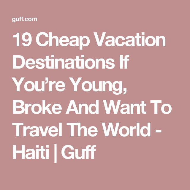 19 Cheap Vacation Destinations If You're Young, Broke And Want To Travel The World - Haiti | Guff