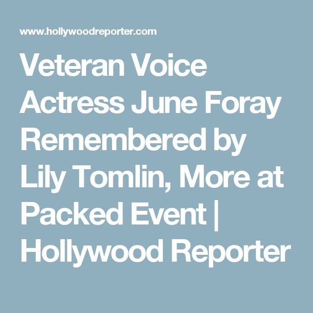 Veteran Voice Actress June Foray Remembered by Lily Tomlin, More at Packed Event   Hollywood Reporter