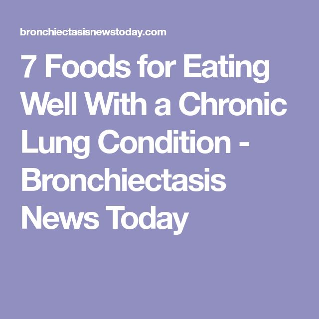 7 Foods for Eating Well With a Chronic Lung Condition - Bronchiectasis News Today