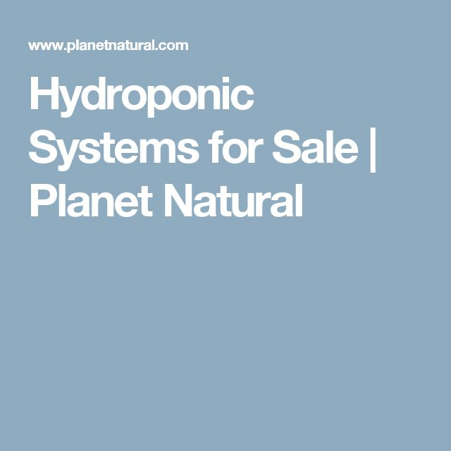 Hydroponic Systems for Sale | Planet Natural