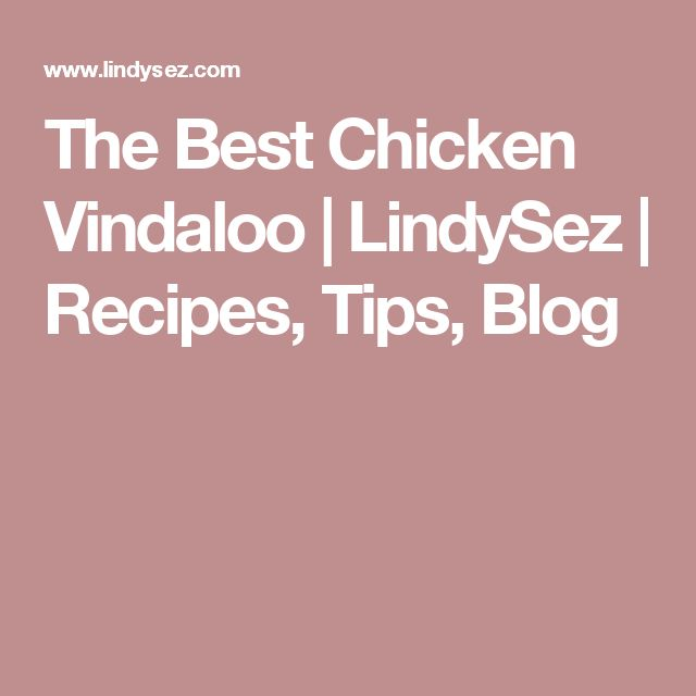 The Best Chicken Vindaloo | LindySez | Recipes, Tips, Blog