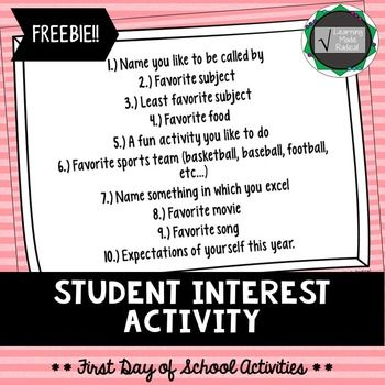 First Day of School Activity - Student Interest A great introduction activity for your students to get to know one another better. Also allows you to get to know your students along with taking an interest in your students like and dislikes.Here is a suggested activity on how to use this resource in class.