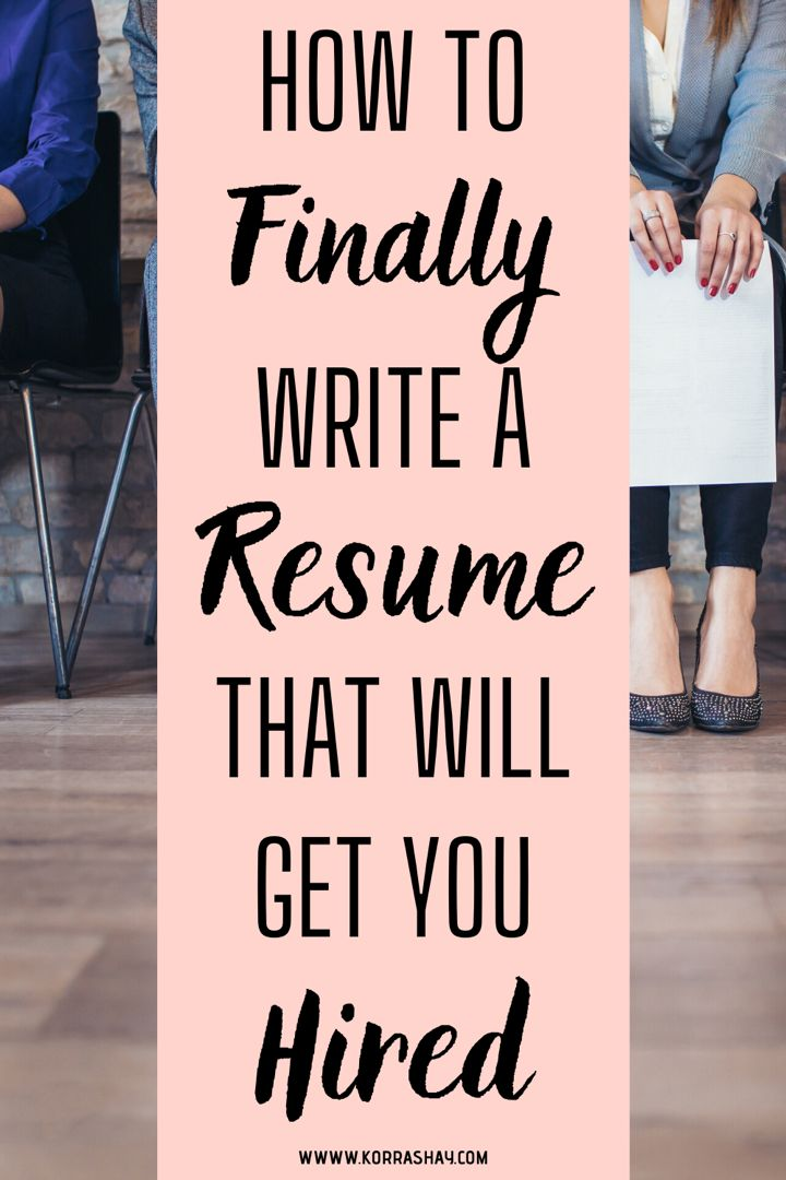 How to finally write a resume that will get you hired