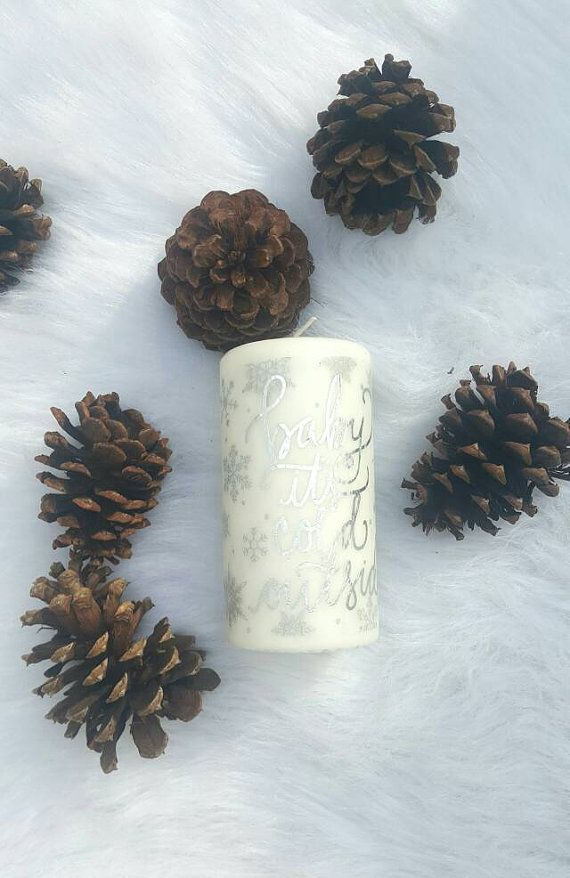 Check out this item in my Etsy shop https://www.etsy.com/listing/496262657/baby-its-cold-outside-christmas-candles
