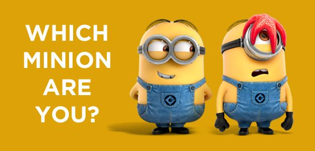 Which Minion Are You? Phil. Phil is Type A and loves to clean and organize. You are a planner and always take responsibility for what needs to get done. Your friends rely on you to be a leader, a position in which you shine! Huh?!?!