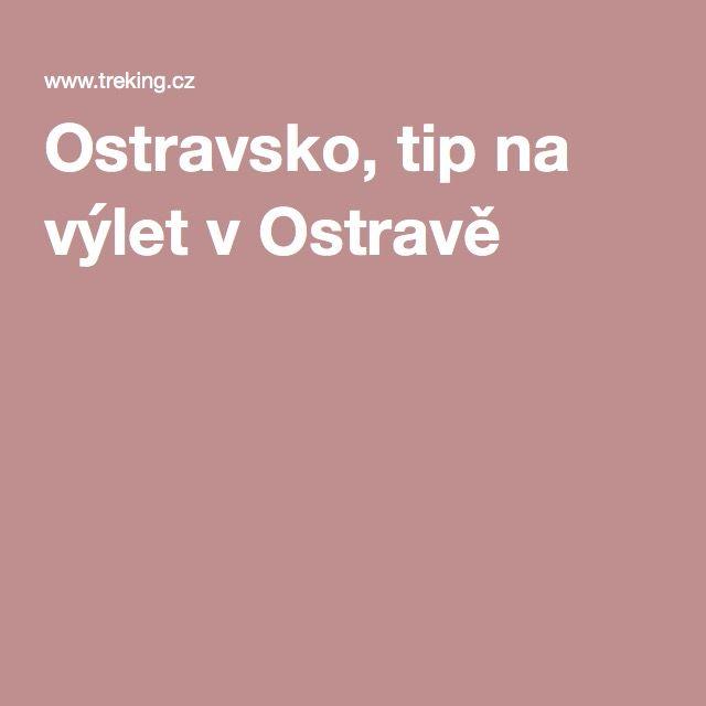 Ostravsko, tip na výlet v Ostravě