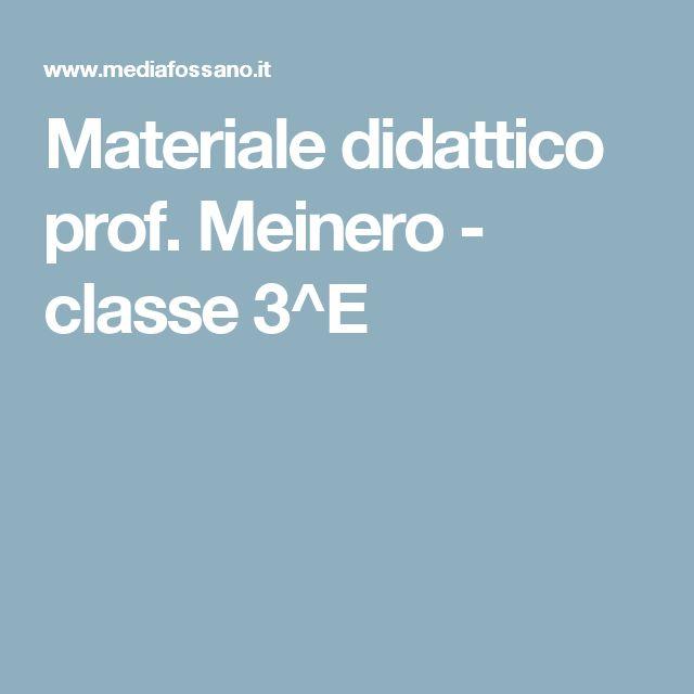 Materiale didattico prof. Meinero - classe 3^E