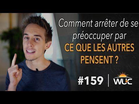 Comment arrêter de se préoccuper par ce que les autres pensent ? - WUC #159 - YouTube