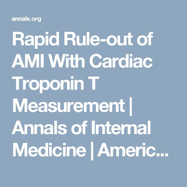 Rapid Rule-out of AMI With Cardiac Troponin T Measurement | Annals of Internal Medicine | American College of Physicians