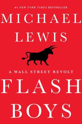 "Lewis, Michael M. ""Flash boys : a Wall Street revolt"". New York : W. W. Norton & Company, 2014. Location: 38.40-LEW IESE Barcelona"