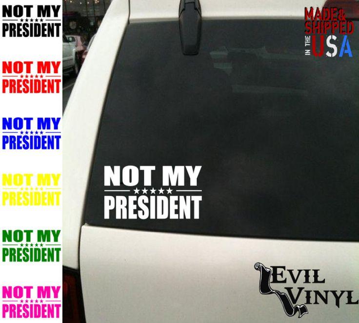 Not My President Decal Sticker Car Window Trump Resist Political America Laptop iPhone Samsung iPad Tablet Case Vinyl ANY SIZE by EvilVinyl on Etsy