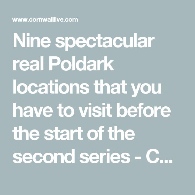 Nine spectacular real Poldark locations that you have to visit before the start of the second series - Corn...