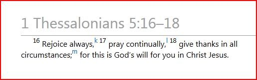 """Rejoice always, pray continually, give thanks in all circumstances""   One of the healthiest and wisest quotes from the Bible"