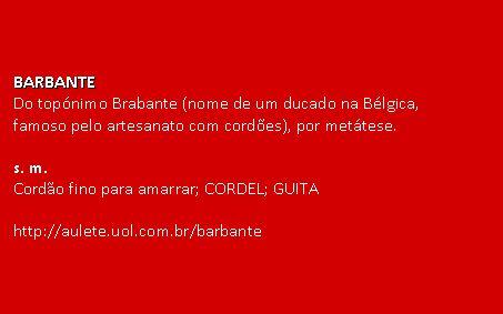 barbante @ iDicionário Aulete. http://aulete.uol.com.br/barbante
